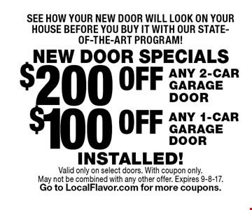 NEW DOOR SPECIALS See how your new door will look on your house before you buy it with our state-of-the-art program! $100 OFF ANY 1-CAR 