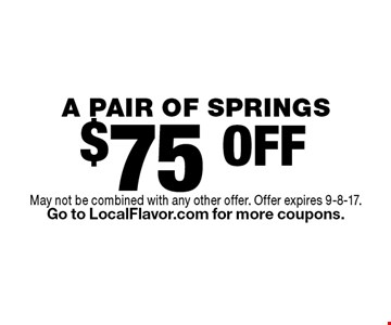 $75 OFF A PAIR OF SPRINGS. May not be combined with any other offer. Offer expires 9-8-17.Go to LocalFlavor.com for more coupons.