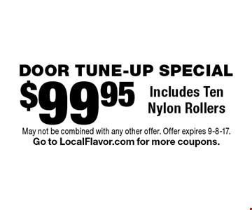 DOOR TUNE-UP SPECIAL $99.95 Includes Ten Nylon Rollers. May not be combined with any other offer. Offer expires 9-8-17.Go to LocalFlavor.com for more coupons.