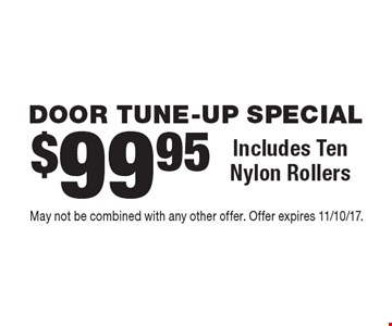 DOOR TUNE-UP SPECIAL $99.95 Includes Ten Nylon Rollers. May not be combined with any other offer. Offer expires 11/10/17.