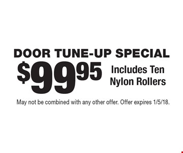 DOOR TUNE-UP SPECIAL $99.95. Includes TenNylon Rollers. May not be combined with any other offer. Offer expires 1/5/18.