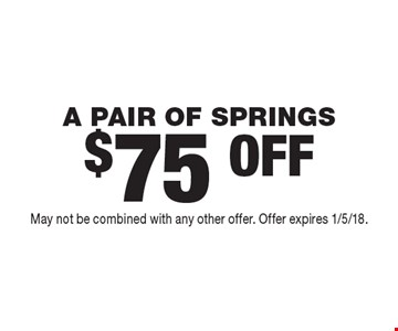 $75 OFF A PAIR OF SPRINGS. May not be combined with any other offer. Offer expires 1/5/18.