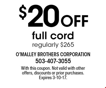 $20 Off full cord regularly $265. With this coupon. Not valid with other offers, discounts or prior purchases. Expires 3-10-17.