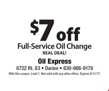 REAL DEAL! $7 off Full-Service Oil Change. With this coupon. Limit 1. Not valid with any other offers. Expires 8/11/17.