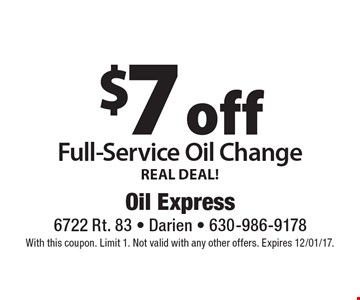 REAL DEAL! $7 off Full-Service Oil Change. With this coupon. Limit 1. Not valid with any other offers. Expires 12/01/17.