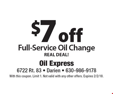 REAL DEAL! $7 off Full-Service Oil Change. With this coupon. Limit 1. Not valid with any other offers. Expires 2/2/18.