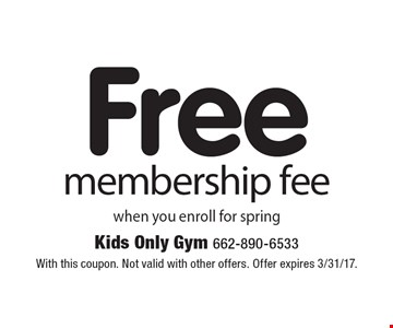 Free membership fee when you enroll for spring. With this coupon. Not valid with other offers. Offer expires 3/31/17.