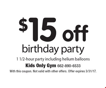 $15 off birthday party 1 1/2-hour party including helium balloons. With this coupon. Not valid with other offers. Offer expires 3/31/17.
