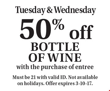 Tuesday & Wednesday 50% off Bottle OF Wine with the purchase of entree. Must be 21 with valid ID. Not availableon holidays. Offer expires 3-10-17.