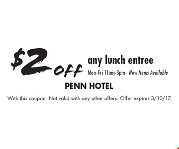 $2 off any lunch entree. Mon-Fri 11am-3pm. New Items Available. With this coupon. Not valid with any other offers. Offer expires 3/10/17.