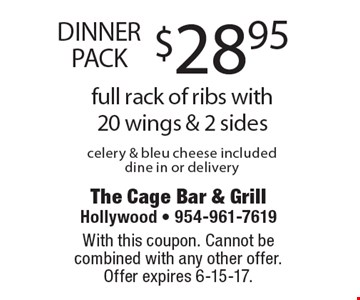 DINNER PACK $28.95 full rack of ribs with 20 wings & 2 sides celery & bleu cheese included dine in or delivery. With this coupon. Cannot be combined with any other offer. Offer expires 6-15-17.