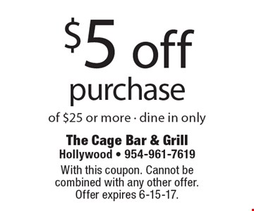 $5 off purchase of $25 or more - dine in only. With this coupon. Cannot be combined with any other offer. Offer expires 6-15-17.