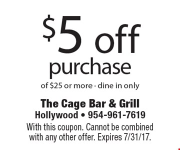 $5 off purchase of $25 or more - dine in only. With this coupon. Cannot be combined with any other offer. Expires 7/31/17.