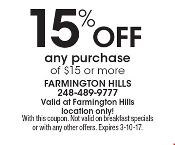 15% off any purchase of $15 or more. With this coupon. Not valid on breakfast specials or with any other offers. Expires 3-10-17.