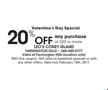 Valentine's Day Special, 20% off any purchase of $20 or more. With this coupon. Not valid on breakfast specials or with any other offers. Valid only February 14th, 2017.
