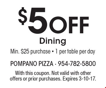 $5 Off Dining. Min. $25 purchase. 1 per table per day. With this coupon. Not valid with other offers or prior purchases. Expires 3-10-17.