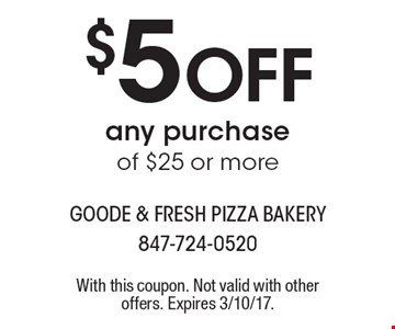 $5 off any purchase of $25 or more. With this coupon. Not valid with other offers. Expires 3/10/17.
