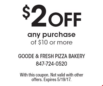 $2 off any purchase of $10 or more. With this coupon. Not valid with other offers. Expires 5/19/17.