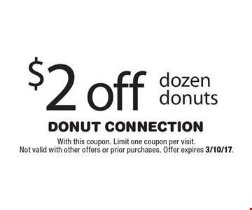 $2 off dozen donuts. With this coupon. Limit one coupon per visit. Not valid with other offers or prior purchases. Offer expires 3/10/17.
