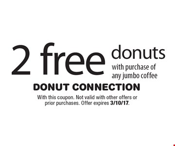 2 free donuts with purchase of any jumbo coffee. With this coupon. Not valid with other offers or prior purchases. Offer expires 3/10/17.