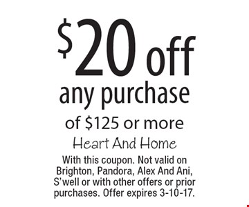 $20 off any purchase of $125 or more. With this coupon. Not valid on Brighton, Pandora, Alex And Ani, S'well or with other offers or prior purchases. Offer expires 3-10-17.