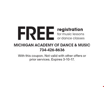 FREE registration for music lessons or dance classes. With this coupon. Not valid with other offers or prior services. Expires 3-10-17.