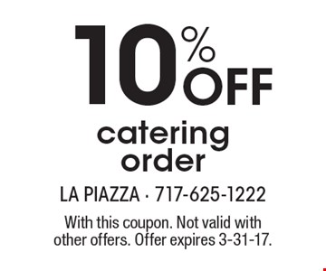 10% off catering order. With this coupon. Not valid with other offers. Offer expires 3-31-17.