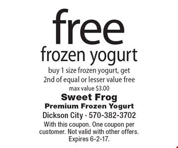 Free frozen yogurt. Buy 1 size frozen yogurt, get 2nd of equal or lesser value free. Max value $3.00. With this coupon. One coupon per customer. Not valid with other offers. Expires 6-2-17.