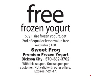Free frozen yogurt. Buy 1 size frozen yogurt, get 2nd of equal or lesser value free. Max value $3.00. With this coupon. One coupon per customer. Not valid with other offers. Expires 7-21-17.