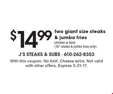 $14.99 two giant size steaks & jumbo fries. Chicken or beef (10