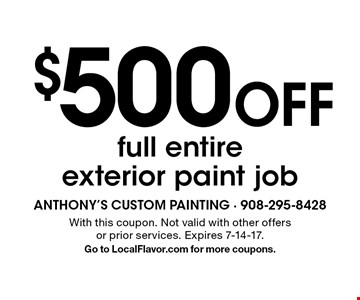 $500 Off full entire exterior paint job. With this coupon. Not valid with other offers or prior services. Expires 7-14-17. Go to LocalFlavor.com for more coupons.