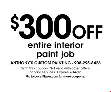 $300 Off entire interior paint job. With this coupon. Not valid with other offers or prior services. Expires 7-14-17. Go to LocalFlavor.com for more coupons.
