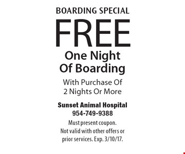 BOARDING SPECIAL. FREE One Night Of Boarding With Purchase Of 2 Nights Or More. Must present coupon. Not valid with other offers or prior services. Exp. 3/10/17.