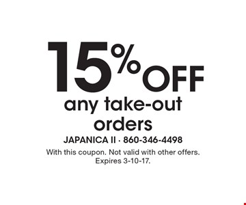 15% off any take-out orders. With this coupon. Not valid with other offers. Expires 3-10-17.