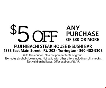 $5 off Any Purchase OF $30 or more. With this coupon. One coupon per table or group. Excludes alcoholic beverages. Not valid with other offers including split checks. Not valid on holidays. Offer expires 3/10/17.