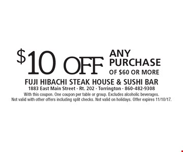 $10 off Any Purchase OF $60 or more. With this coupon. One coupon per table or group. Excludes alcoholic beverages. Not valid with other offers including split checks. Not valid on holidays. Offer expires 11/10/17.
