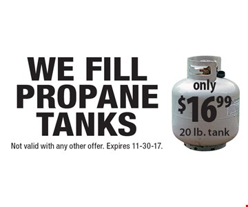 only $16.99 propane tanks filled 20 lb. tank. Not valid with any other offer. Expires 11-30-17.