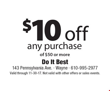 $10 off any purchase of $50 or more. Valid through 11-30-17. Not valid with other offers or sales events.