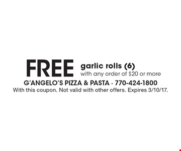 FREE garlic rolls (6) with any order of $20 or more. With this coupon. Not valid with other offers. Expires 3/10/17.