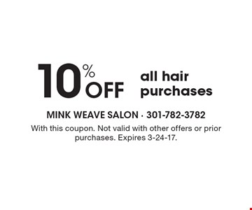 10% Off all hair purchases. With this coupon. Not valid with other offers or prior purchases. Expires 3-24-17.
