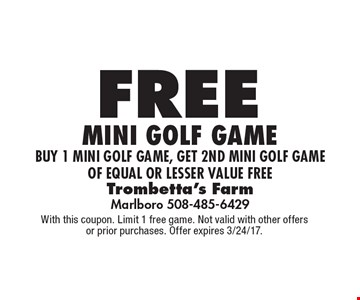 Free mini golf game. Buy 1 mini golf game, get 2nd mini golf game of equal or lesser value free. With this coupon. Limit 1 free game. Not valid with other offers or prior purchases. Offer expires 3/24/17.