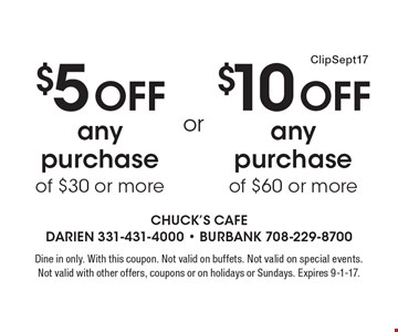 $5 off any purchase of $30 or more. $10 off any purchase of $60 or more. . Dine in only. With this coupon. Not valid on buffets. Not valid on special events. Not valid with other offers, coupons or on holidays or Sundays. Expires 9-1-17.