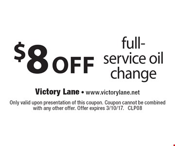$8 Off Full-Service Oil Change. Only valid upon presentation of this coupon. Coupon cannot be combined with any other offer. Offer expires 3/10/17. CLP08
