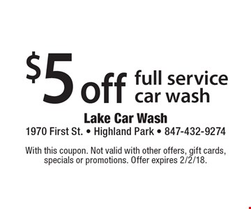 $5 off full service car wash. With this coupon. Not valid with other offers, gift cards, specials or promotions. Offer expires 2/2/18.