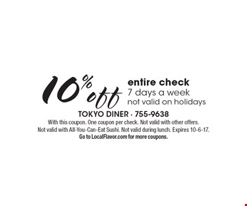 10% off entire check 7 days a week not valid on holidays. With this coupon. One coupon per check. Not valid with other offers. Not valid with All-You-Can-Eat Sushi. Not valid during lunch. Expires 10-6-17. Go to LocalFlavor.com for more coupons.