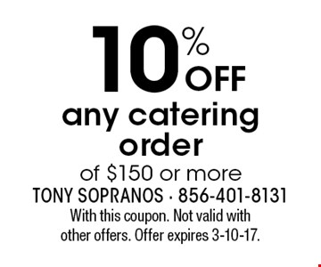 10% Off any catering order of $150 or more. With this coupon. Not valid with other offers. Offer expires 3-10-17.