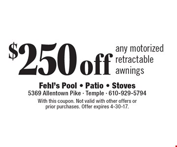 $250 off any motorized retractable awnings. With this coupon. Not valid with other offers or prior purchases. Offer expires 4-30-17.