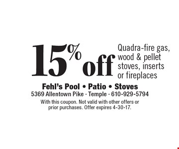 15% off Quadra-fire gas, wood & pellet stoves, inserts or fireplaces. With this coupon. Not valid with other offers or prior purchases. Offer expires 4-30-17.