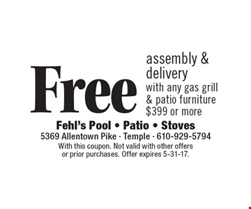 Free assembly & delivery with any gas grill & patio furniture $399 or more. With this coupon. Not valid with other offers or prior purchases. Offer expires 5-31-17.