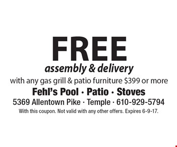 Free assembly & delivery with any gas grill & patio furniture $399 or more. With this coupon. Not valid with any other offers. Expires 6-9-17.